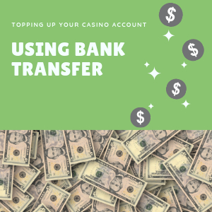Using bank transfer to top up your casino account